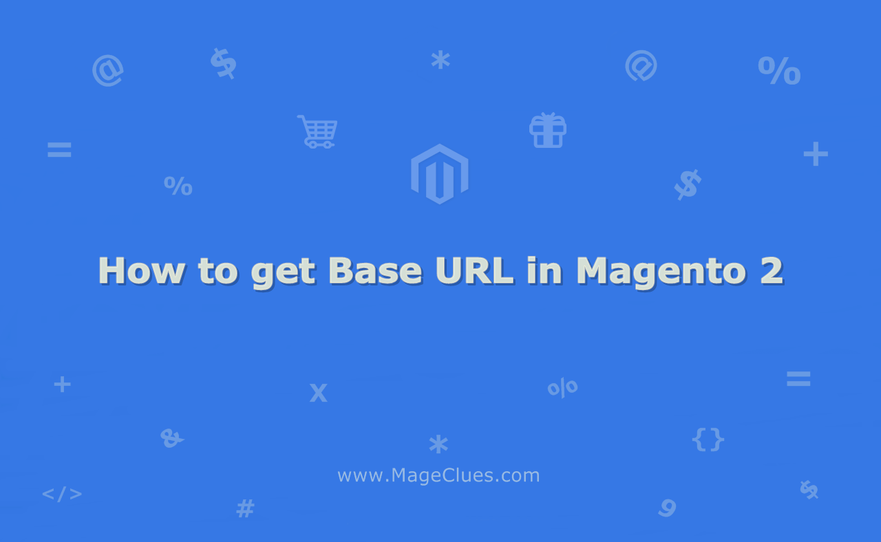 How to Get Base URL in Magento 2