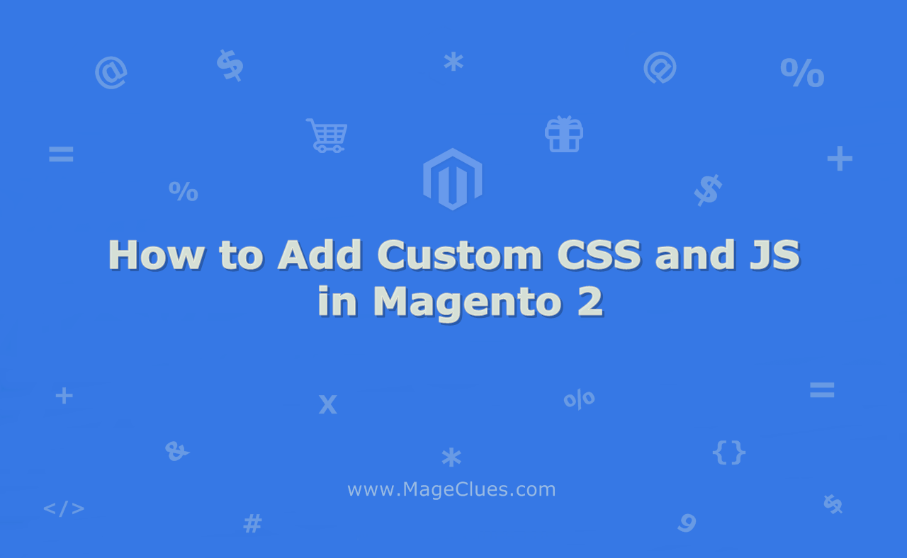How to Add Custom CSS and JS in Magento 2