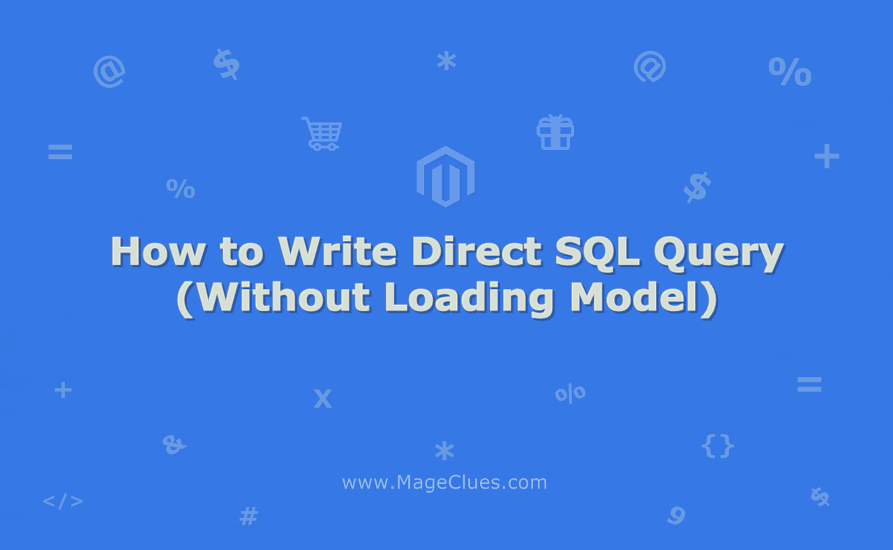 How To Write Direct SQL Query in Magento 2 (Without Loading Model)