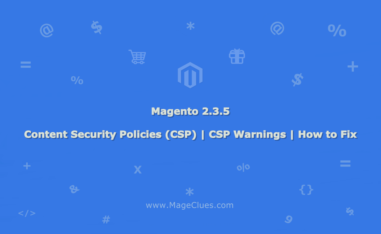 Magento 2.3.5 Content Security Policies(CSP) | CSP Warnings | How to Fix