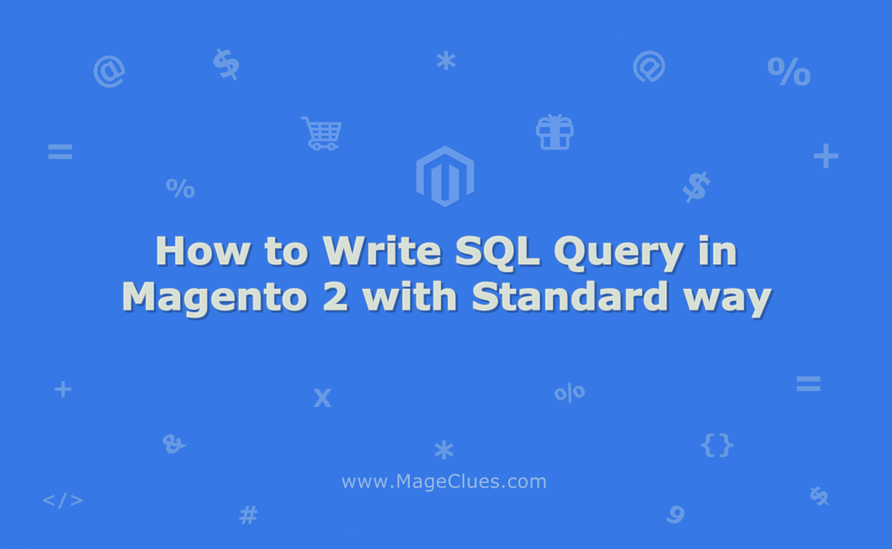 How to Write SQL Query in Magento 2 with Standard way