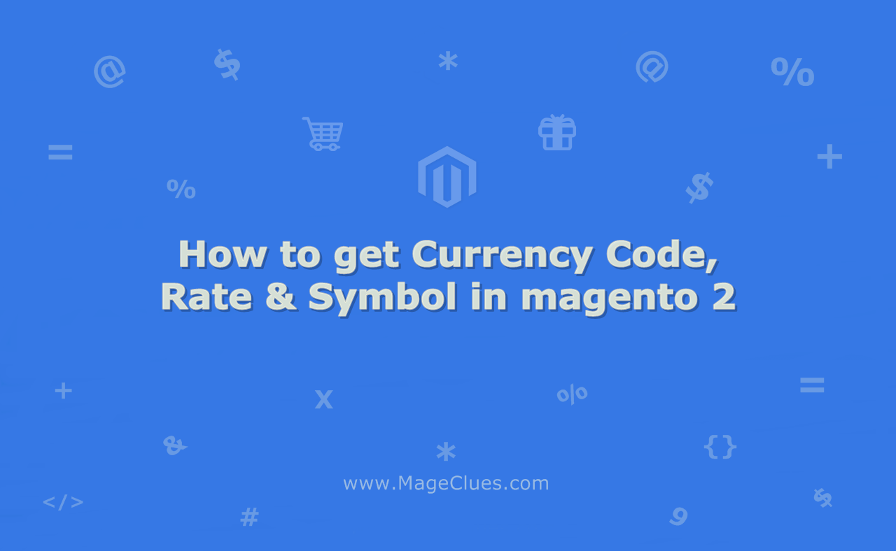 How to get Currency Code, Rate & Symbol in magento 2