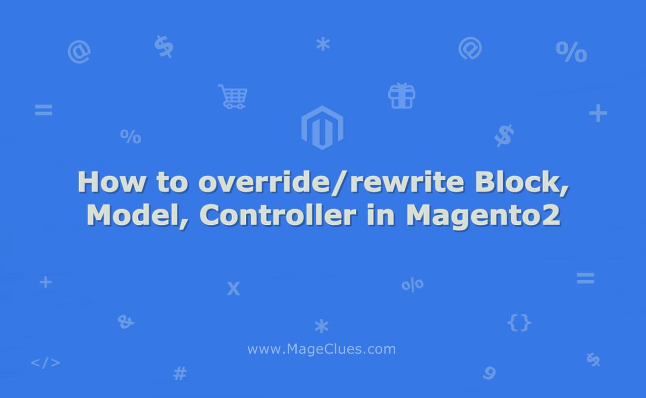 How to override Block, Model, Controller in Magento2